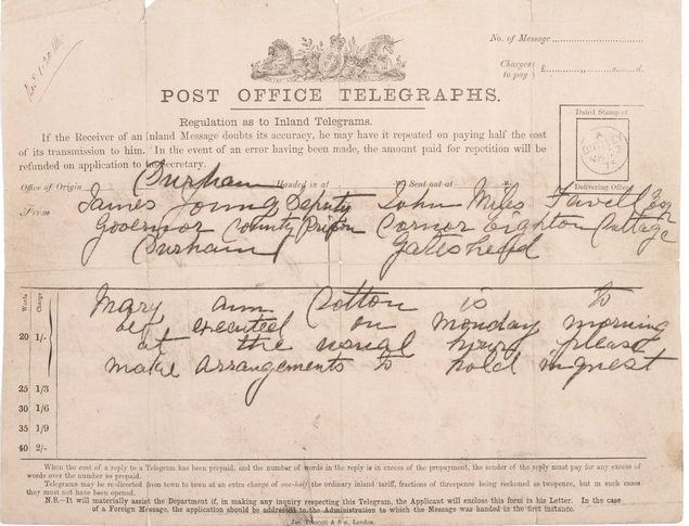 - Telegram from James Young, Deputy Governor of Durham County Prison, to John Milnes Favell the Coroner for Chester Ward, Co. Durham, dated 22nd March 1873: 'Mary Ann Cotton is to be executed on Monday morning at the usual hour please make arrangements to hold inquest'